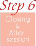 ステップ6−Closing& After session